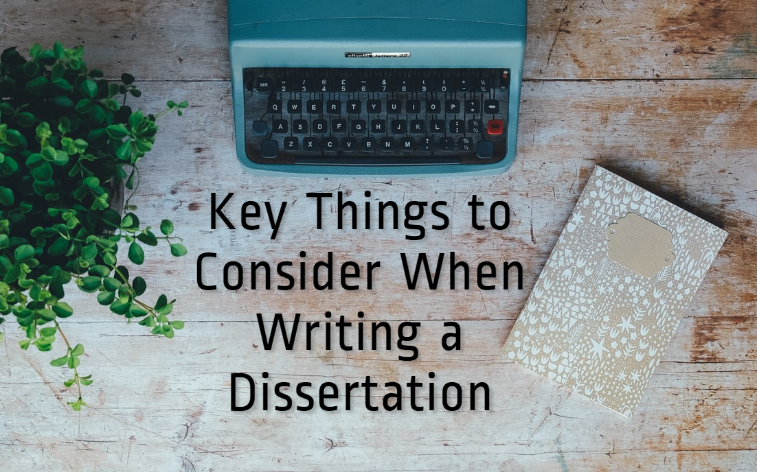 Key Things to Consider When Writing a Dissertation